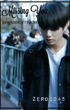 Missing You (Jungkook x reader fanfiction) by zeroid45