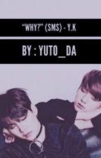 """""""Why?"""" (SMS) ~ Y.K  by yuto_da"""