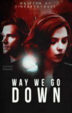Way We Go Down ▸ Natasha Romanoff by tinkertaydust