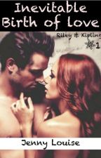 Inevitable- Riley & Kipling : Birth of love (Réécriture) by JennyMaris2