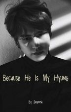 Because He Is My Hyung by sucentia