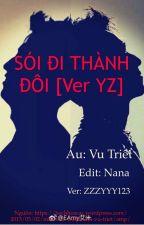 SÓI ĐI THÀNH ĐÔI (ver YUZHOU) by ZZZYYY123