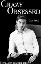 Crazy Obsessed by GabiVega21