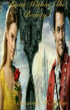 Beast Within The Beauty: A Beauty and the Beast fanfiction  by SupernaturalAngel67