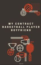 My Contract Basketball Player Boyfriend by iamscheherazade