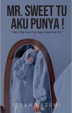Mr. Sweet Tu Aku Punya ! by IeqahKazumi