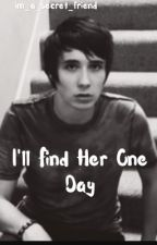 I'll find her one day (DanHowell x Reader) by Im_A_Secret_Friend
