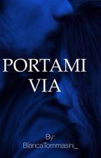 PORTAMI VIA by BiancaTommasini_