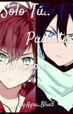 Solo Tú Pudiste Salvarme  by Kyra_Blue5