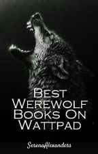 Best Werewolf Books On Wattpad by SerenaAlexanders