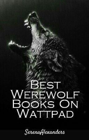 Best Werewolf Books On Wattpad by SerenaAlexanders