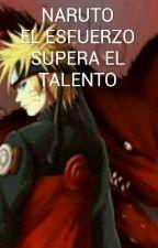 Naruto _ El esfuerzo, supera El Talento  by -ImItachiUchiha-