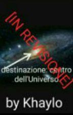 Viaggio al centro dell'universo!!! [In Revisione] by Ispettore_Capo_Kido