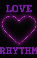 Love Rhythm (One shots) by darkestsoul2000
