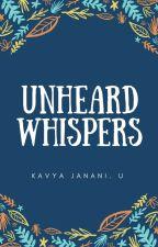 Unheard Whispers (#Wattys2018) by KavyaJanani94