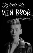 Jeg Kender Ikke Min Bror..|FanFiktion by MelissaGunnarsen21