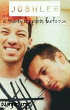 JOSHLER: a blurryface fanfiction by xstorywritergirl