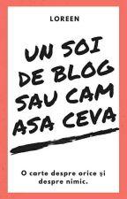 Un soi de blog sau cam așa ceva by loreenale