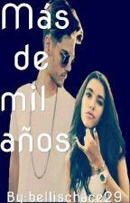 Mas De Mil Años  by bellischace29