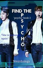 Psycho2 'Find The Psycho' (P.J.M FF) [COMPLETED] by Weirdoings