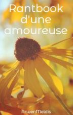 Rantbook d'une amoureuse by ArwenMeldis