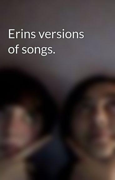 Erins versions of songs. by frankii_tear