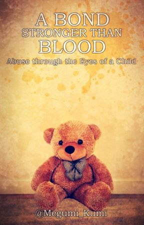 A Bond Stronger Than Blood - Abuse Through the Eyes of a Child by Megumi_Kumi