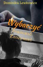 """Wybaczyć Pokochać Zrozumieć - II Tom """"Dziewczyna o smutnych oczach"""" by CryGirl29"""