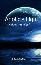 Apollo's Light: Heta chronicles © (Re-write) by TheShaIIowNight