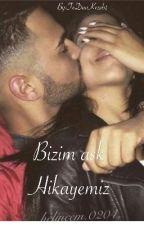 Bizim Ask Hikayemiz (Unsere Lovestory) by EzTeHezdikim4761