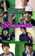 Daarick y tu/El Encuentro by MelyMiraculer