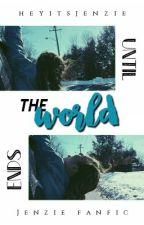 Until the world ends • jenzie by heyitsjenzie