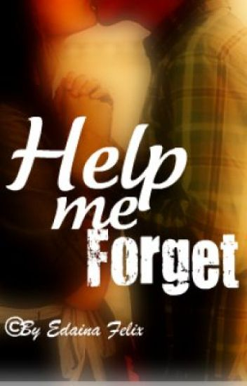 Help me forget..