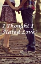 I Thought I Hated Love? by Miss_Tery3