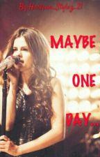 MAYBE ONE DAY ... by Harlena_Stylez_21