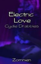 ❝ Electric Love ❞ [Cydle/Drabbles] by zomnien
