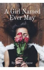 A Girl Named Ever May by kinley_shayne