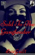 Sold to the gang leader by GrapeSaharaBallew