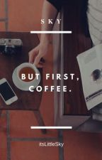 But First, Coffee © by itsLittleSky