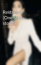 Restroom. (One-shot story) by SPGWriter00