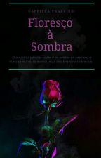 Floresço à Sombra by GabrielaTrabbold