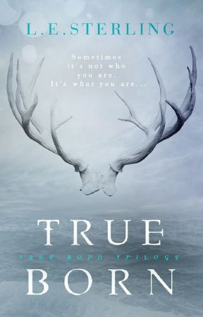 True Born by L.E. Sterling - Chapters 1 - 10 by EntangledPublishing