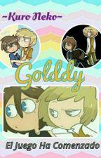 Golddy ~El Juego Ha Comenzado~ by KuroNeko604