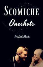 Scomiche - OneShots (PL) by MyLittleMitch