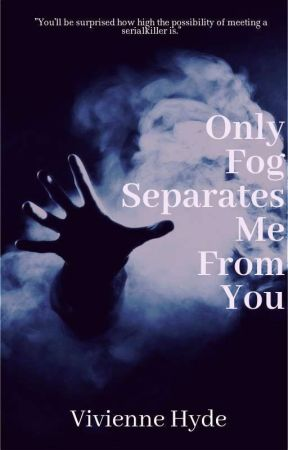 Only Fog Seperates Me From You by OriginOfFear
