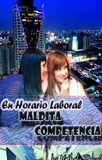 En Horario Laboral. Maldita Competencia.  by Nathalyeunice