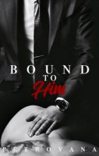 Bound to Him by petrovana