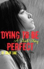 Dying To Be Perfect by jonjay888