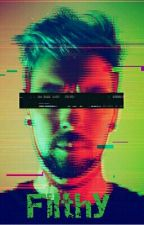 Filthy [Antisepticeye X Reader] by keenequeen