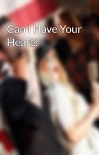 Can I Have Your Heart? by AdamtinaFanFics